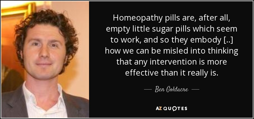 quote-homeopathy-pills-are-after-all-empty-little-sugar-pills-which-seem-to-work-and-so-they-ben-goldacre-43-1-0157
